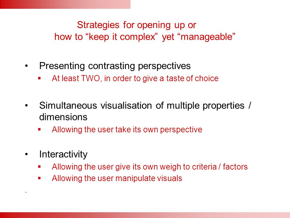 "Strategies for opening up or how to ""keep it complex"" yet ""manageable"" Presenting contrasting perspectives  At least TWO, in order to give a taste of"