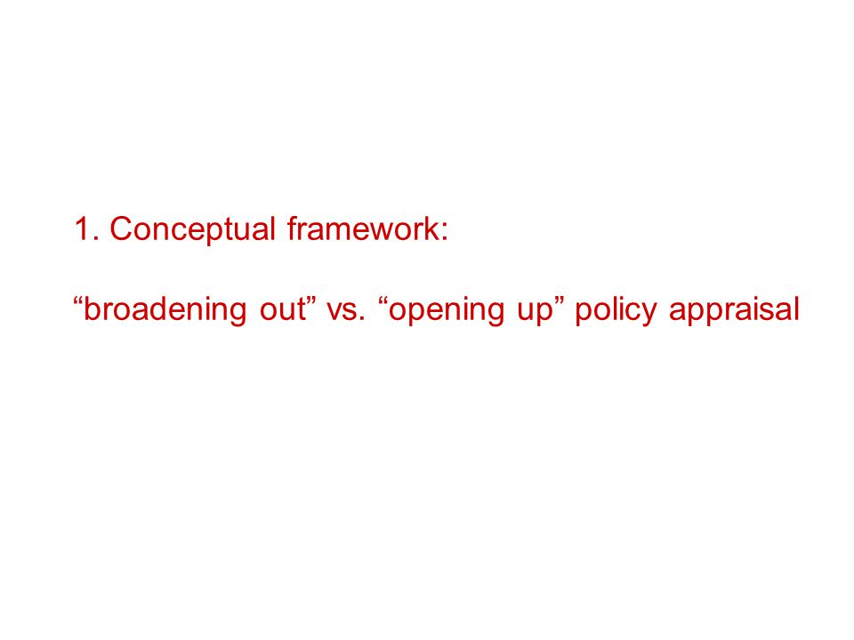 "1. Conceptual framework: ""broadening out"" vs. ""opening up"" policy appraisal"