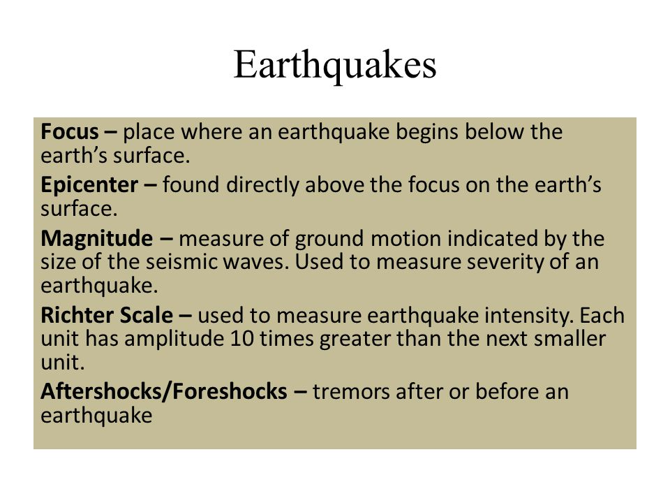 Earthquakes Focus – place where an earthquake begins below the earth's surface. Epicenter – found directly above the focus on the earth's surface. Mag