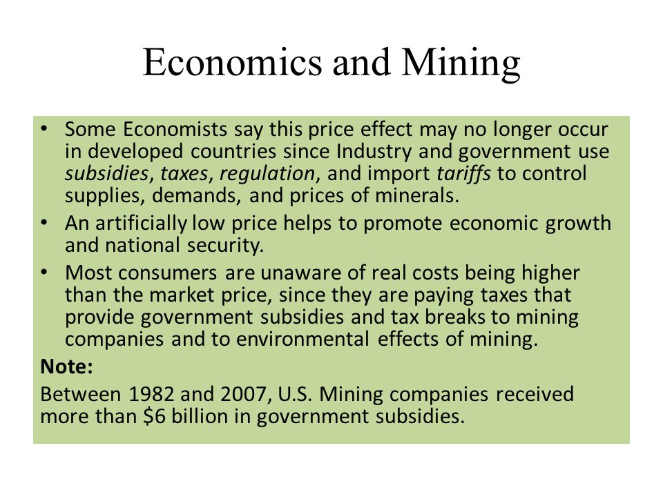 Economics and Mining Some Economists say this price effect may no longer occur in developed countries since Industry and government use subsidies, tax