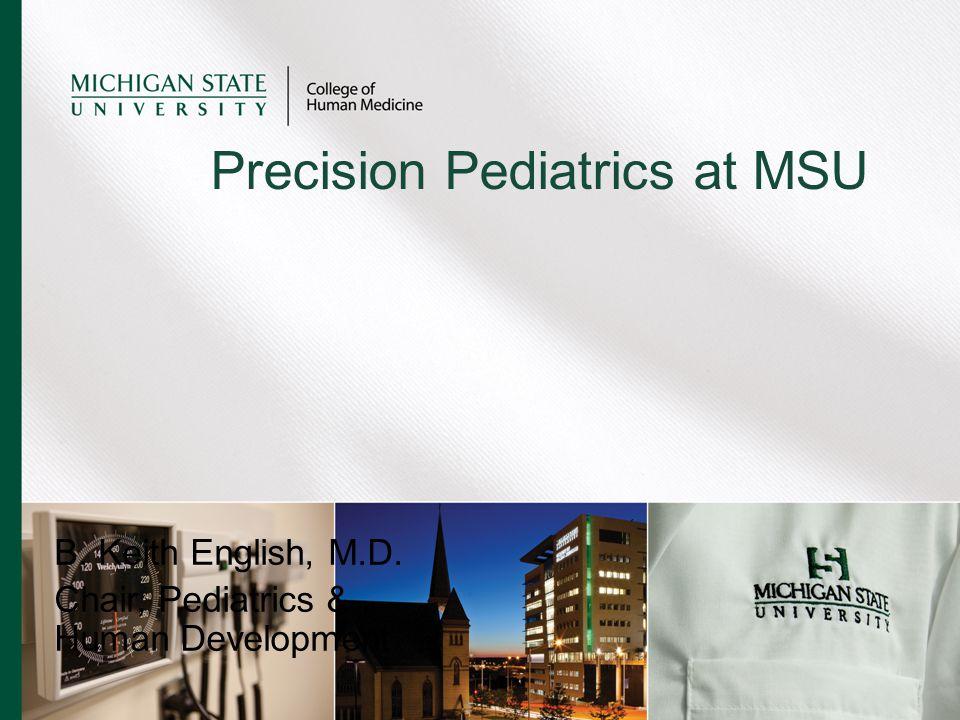 B. Keith English, M.D. Chair, Pediatrics & Human Development Precision Pediatrics at MSU