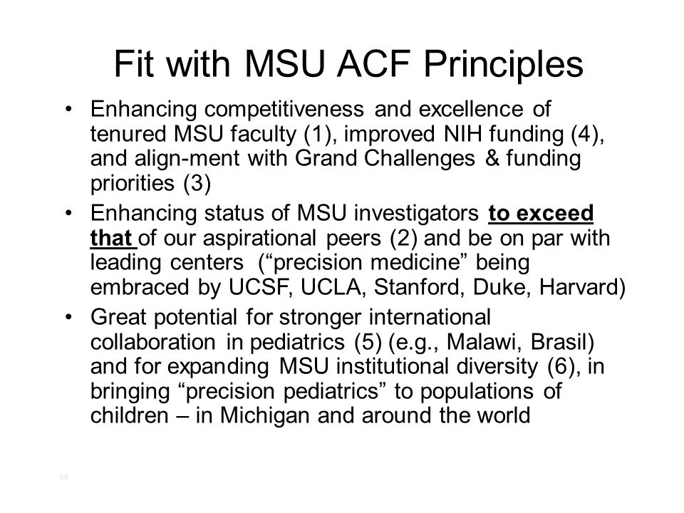 14 Fit with MSU ACF Principles Enhancing competitiveness and excellence of tenured MSU faculty (1), improved NIH funding (4), and align-ment with Gran