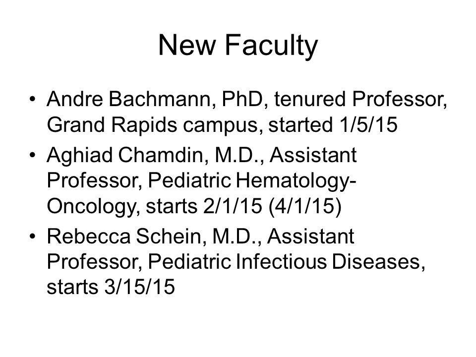 New Faculty Andre Bachmann, PhD, tenured Professor, Grand Rapids campus, started 1/5/15 Aghiad Chamdin, M.D., Assistant Professor, Pediatric Hematolog