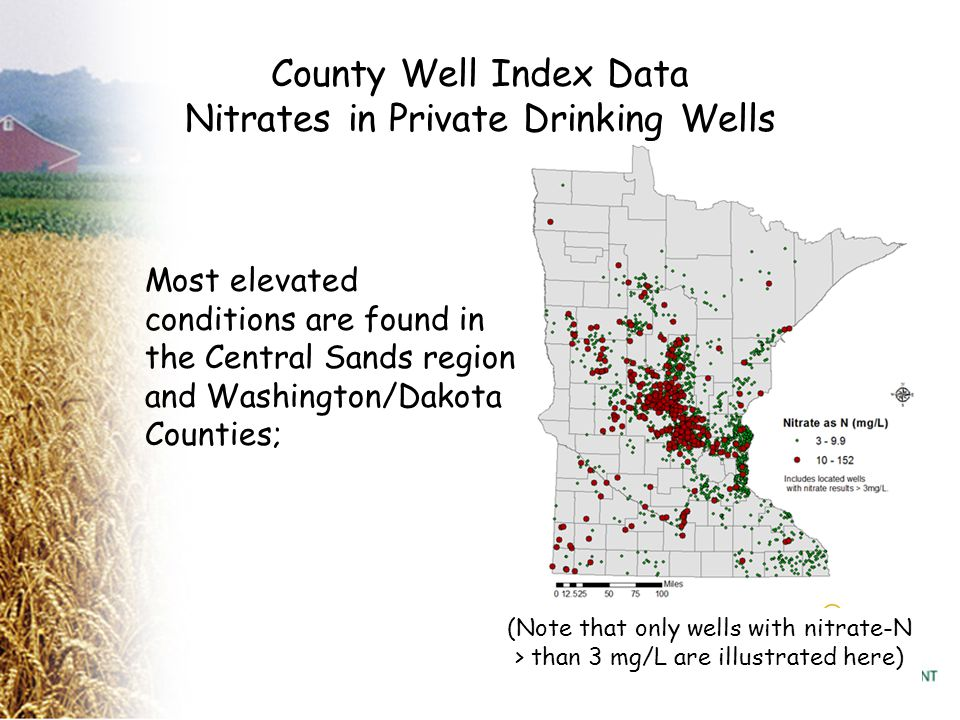 County Well Index Data Nitrates in Private Drinking Wells Most elevated conditions are found in the Central Sands region and Washington/Dakota Counties; (Note that only wells with nitrate-N > than 3 mg/L are illustrated here)