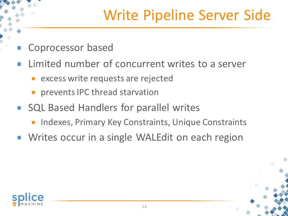 Write Pipeline Server Side Coprocessor based Limited number of concurrent writes to a server excess write requests are rejected prevents IPC thread starvation SQL Based Handlers for parallel writes Indexes, Primary Key Constraints, Unique Constraints Writes occur in a single WALEdit on each region 14