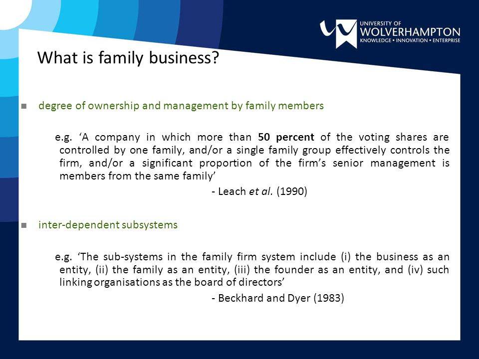 n degree of ownership and management by family members e.g. 'A company in which more than 50 percent of the voting shares are controlled by one family