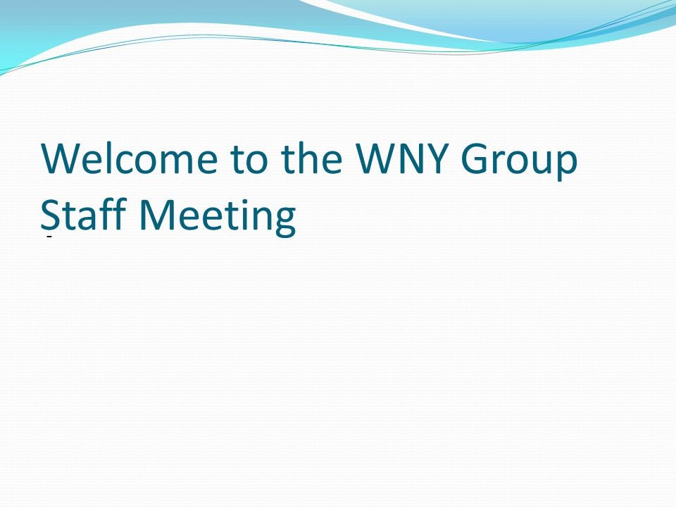 Welcome to the WNY Group Staff Meeting -