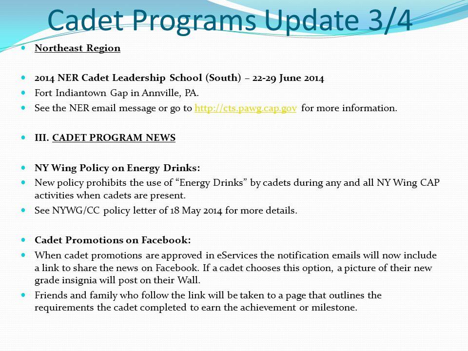 Cadet Programs Update 3/4 Northeast Region 2014 NER Cadet Leadership School (South) – 22-29 June 2014 Fort Indiantown Gap in Annville, PA.