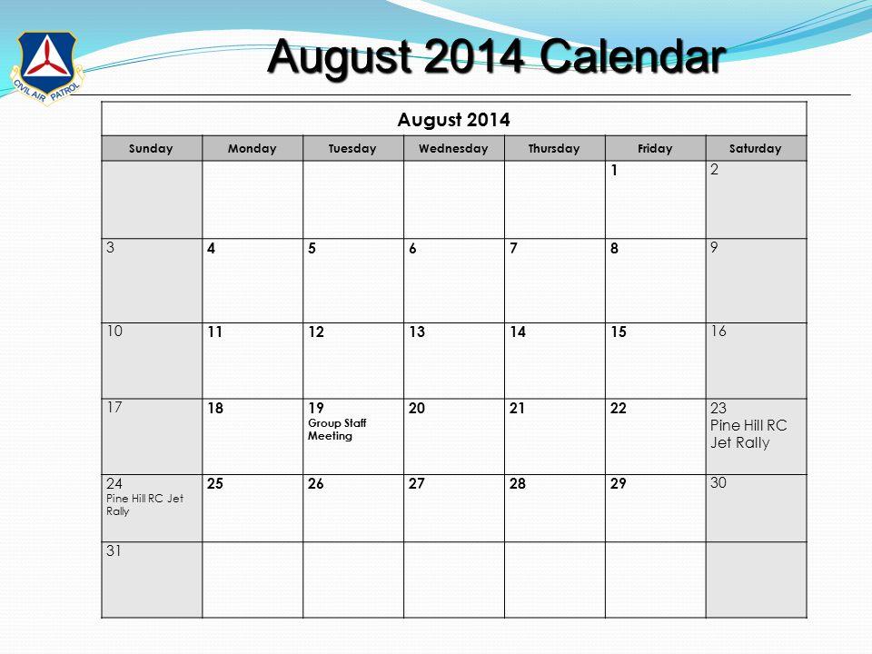 August 2014 Calendar August 2014 Calendar August 2014 SundayMondayTuesdayWednesdayThursdayFridaySaturday 1 2 3 45678 9 10 1112131415 16 17 1819 Group Staff Meeting 202122 23 Pine Hill RC Jet Rally 24 Pine Hill RC Jet Rally 2526272829 30 31