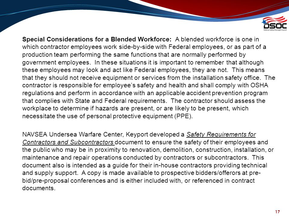 17 Special Considerations for a Blended Workforce: A blended workforce is one in which contractor employees work side-by-side with Federal employees,