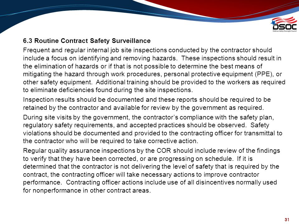 31 6.3 Routine Contract Safety Surveillance Frequent and regular internal job site inspections conducted by the contractor should include a focus on i
