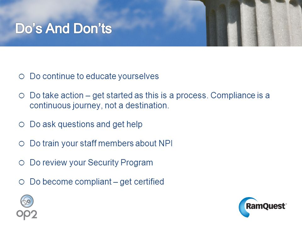  Do continue to educate yourselves  Do take action – get started as this is a process. Compliance is a continuous journey, not a destination.  Do a