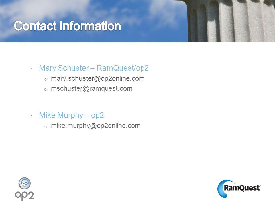 Mary Schuster – RamQuest/op2 o mary.schuster@op2online.com o mschuster@ramquest.com Mike Murphy – op2 o mike.murphy@op2online.com