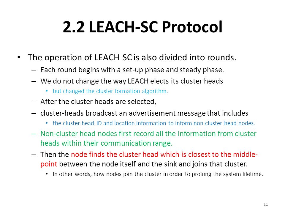 2.2 LEACH-SC Protocol The operation of LEACH-SC is also divided into rounds. – Each round begins with a set-up phase and steady phase. – We do not cha