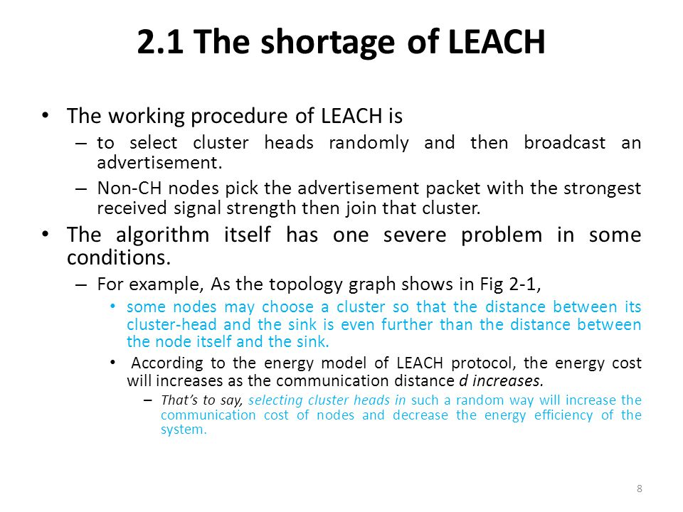 2.1 The shortage of LEACH The working procedure of LEACH is – to select cluster heads randomly and then broadcast an advertisement. – Non-CH nodes pic