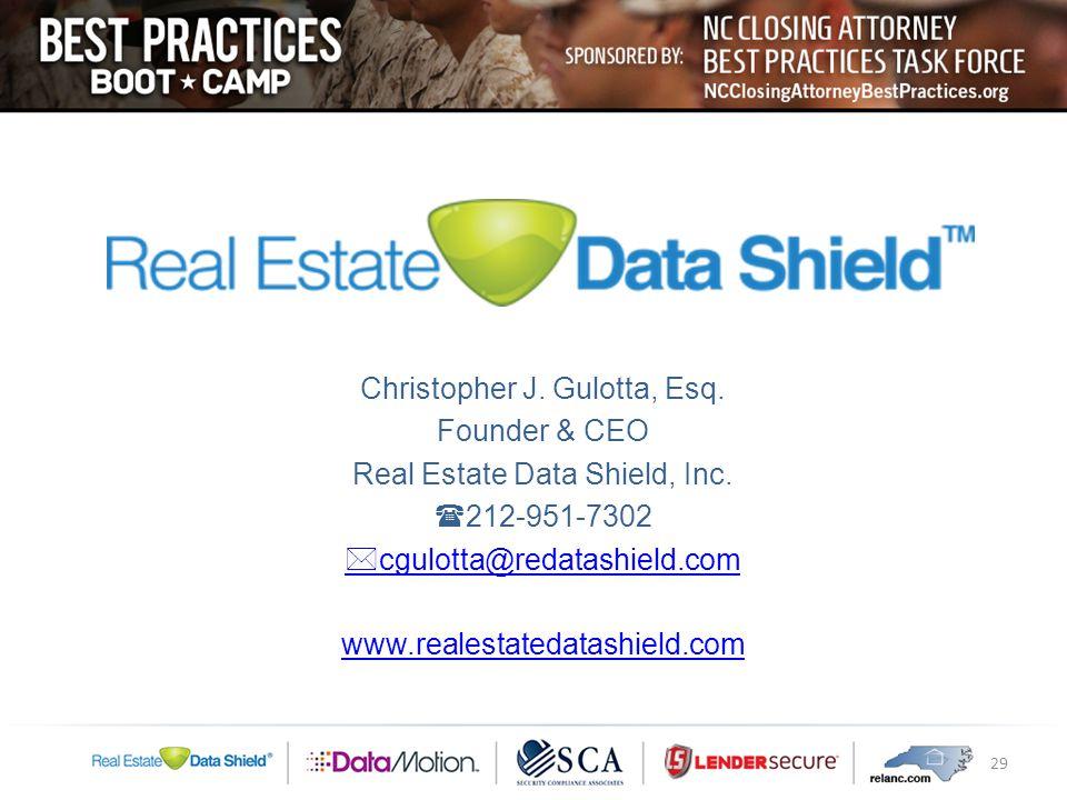 Christopher J. Gulotta, Esq. Founder & CEO Real Estate Data Shield, Inc.  212-951-7302  cgulotta@redatashield.com www.realestatedatashield.com 29