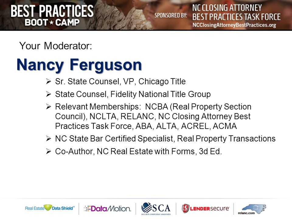 Nancy Ferguson  Sr. State Counsel, VP, Chicago Title  State Counsel, Fidelity National Title Group  Relevant Memberships: NCBA (Real Property Secti