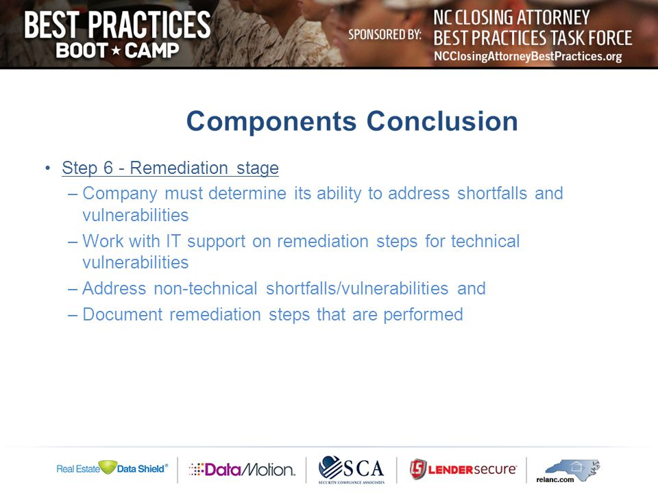 Step 6 - Remediation stage –Company must determine its ability to address shortfalls and vulnerabilities –Work with IT support on remediation steps for technical vulnerabilities –Address non-technical shortfalls/vulnerabilities and –Document remediation steps that are performed