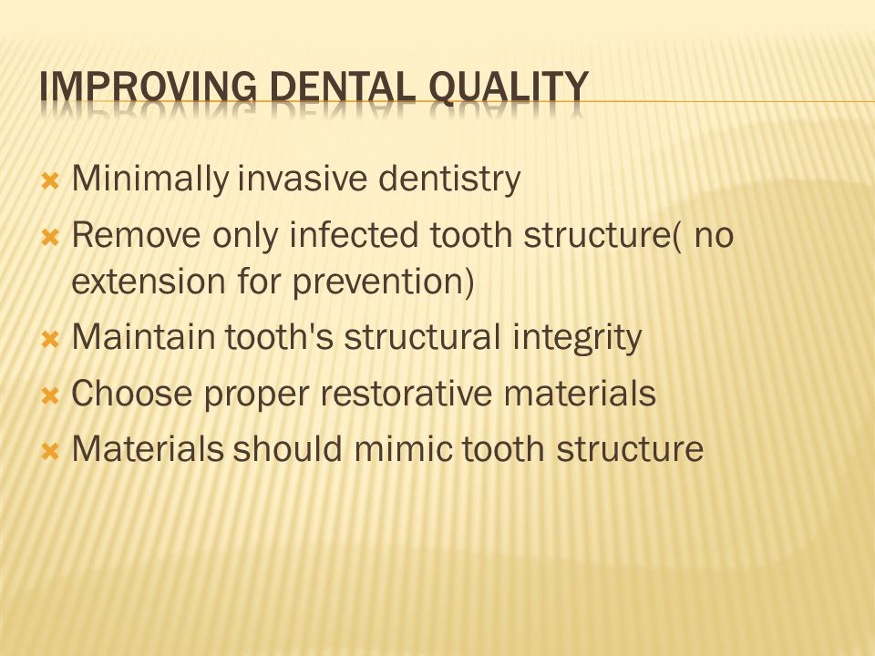  Minimally invasive dentistry  Remove only infected tooth structure( no extension for prevention)  Maintain tooth's structural integrity  Choose p