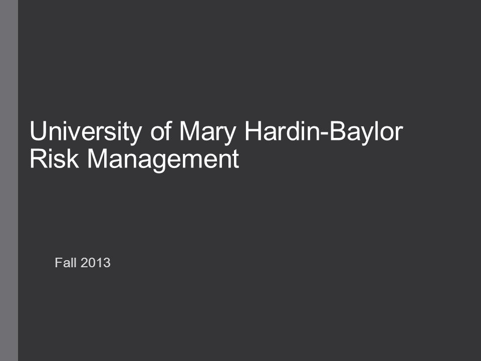 University of Mary Hardin-Baylor Risk Management Fall 2013