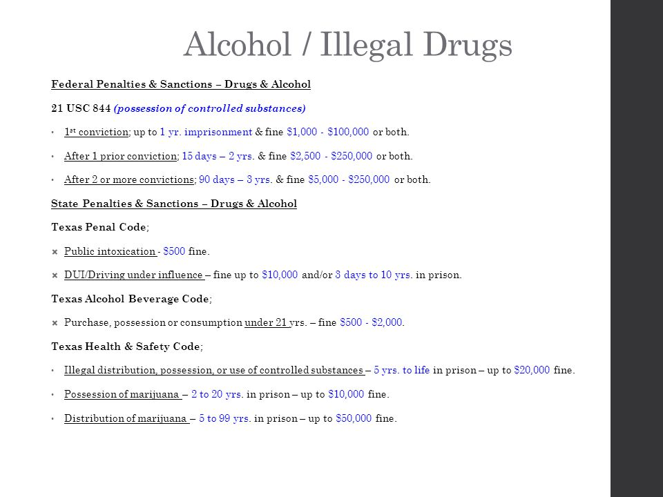 Alcohol / Illegal Drugs Federal Penalties & Sanctions – Drugs & Alcohol 21 USC 844 (possession of controlled substances) 1 st conviction; up to 1 yr.