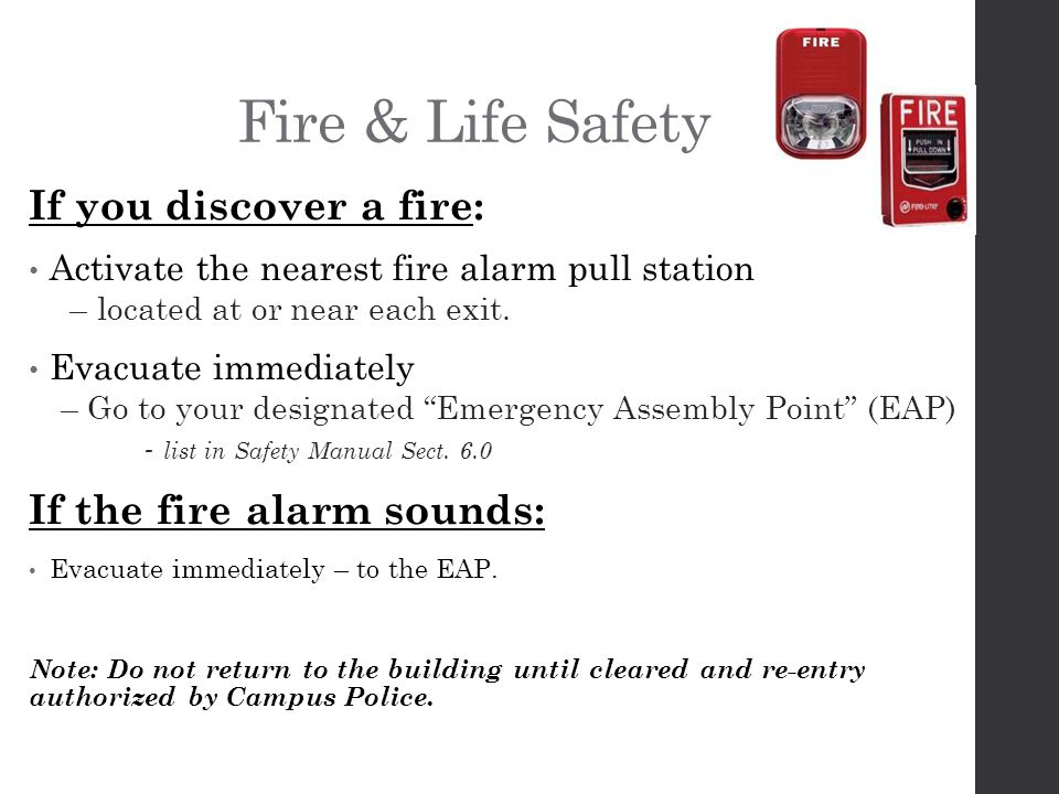 Fire & Life Safety If you discover a fire: Activate the nearest fire alarm pull station – located at or near each exit.