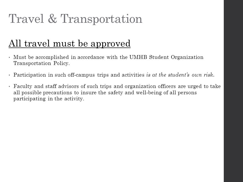 Travel & Transportation All travel must be approved Must be accomplished in accordance with the UMHB Student Organization Transportation Policy.