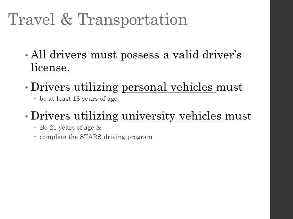 Travel & Transportation All drivers must possess a valid driver's license.