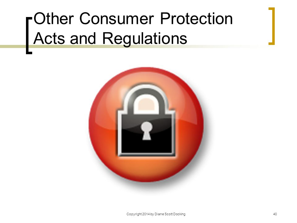 Other Consumer Protection Acts and Regulations Copyright 2014 by Diane Scott Docking40