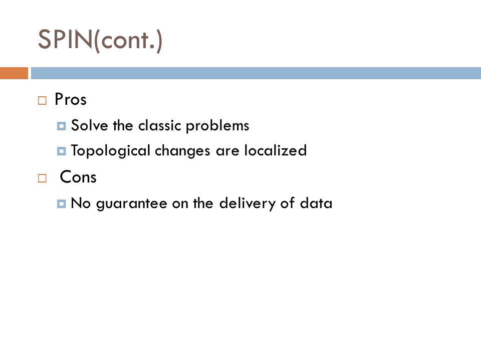 SPIN(cont.)  Pros  Solve the classic problems  Topological changes are localized  Cons  No guarantee on the delivery of data