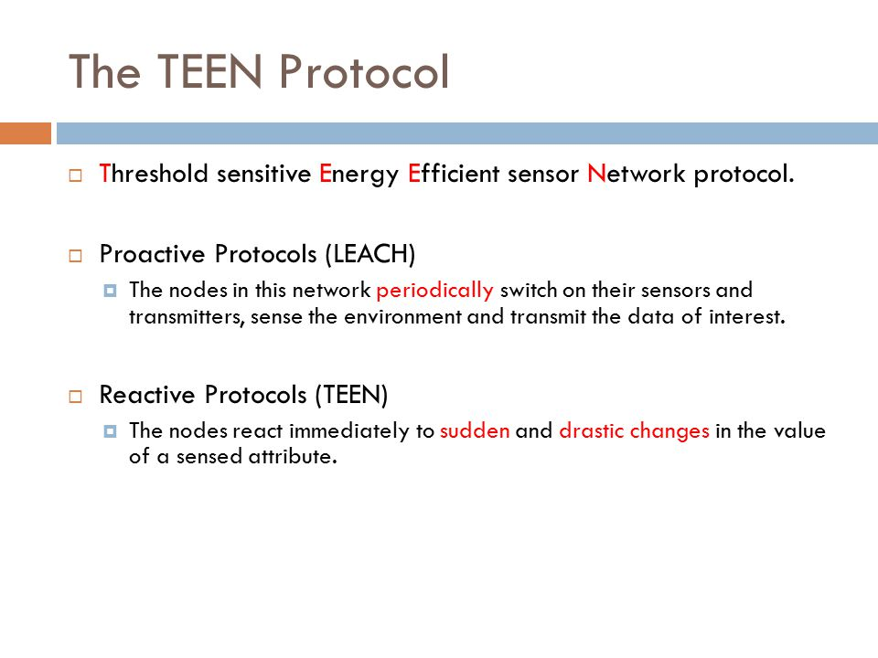 The TEEN Protocol  Threshold sensitive Energy Efficient sensor Network protocol.