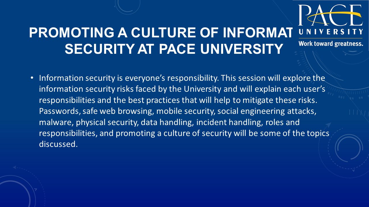 PROMOTING A CULTURE OF INFORMATION SECURITY AT PACE UNIVERSITY Information security is everyone's responsibility.