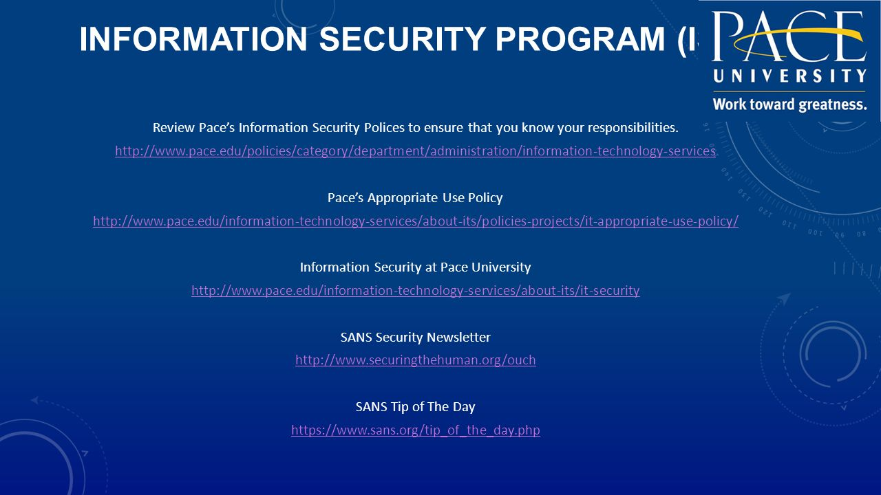 INFORMATION SECURITY PROGRAM (ISP) Review Pace's Information Security Polices to ensure that you know your responsibilities.