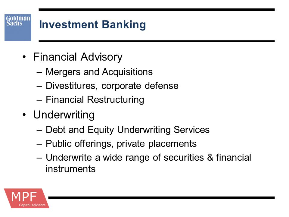 Investment Banking Financial Advisory – Mergers and Acquisitions – Divestitures, corporate defense – Financial Restructuring Underwriting – Debt and E