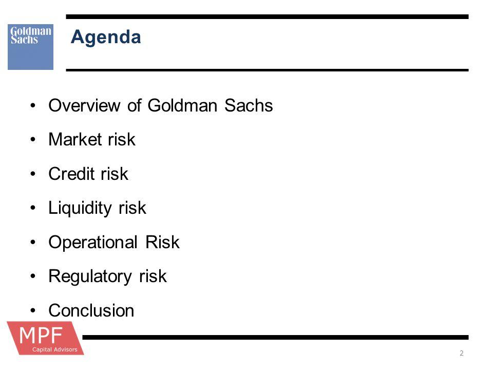 Agenda Overview of Goldman Sachs Market risk Credit risk Liquidity risk Operational Risk Regulatory risk Conclusion 2