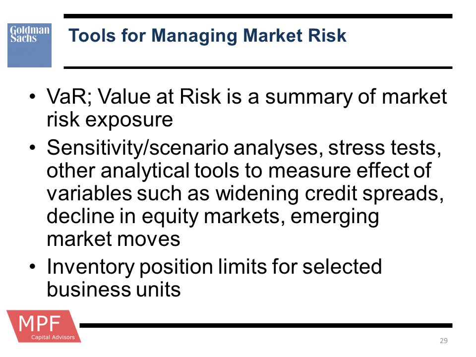 Tools for Managing Market Risk VaR; Value at Risk is a summary of market risk exposure Sensitivity/scenario analyses, stress tests, other analytical t