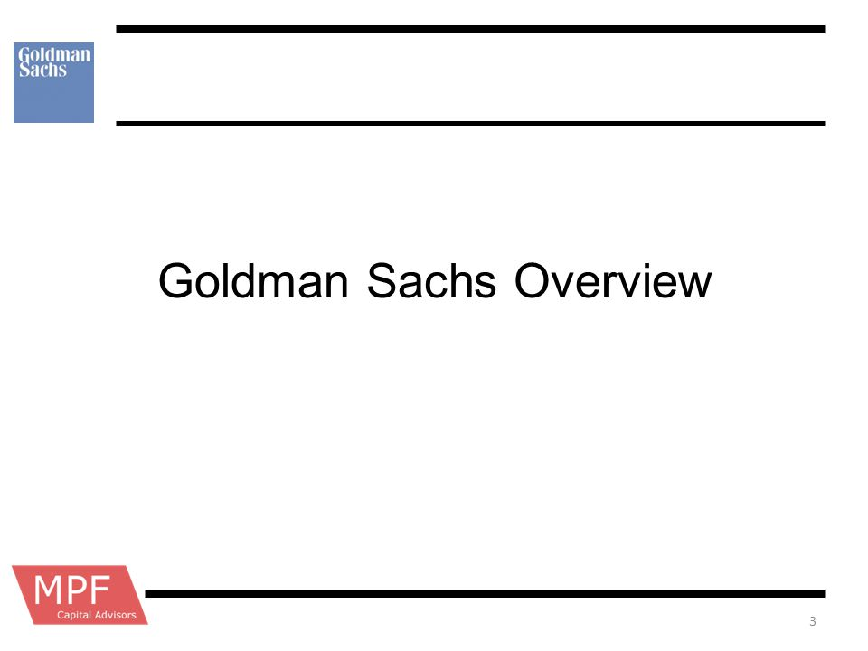 Introduction Founded in 1869 by Marcus Goldman –Son in law, Samuel Sachs, joined in 1882 One of 18 Primary Dealers IPO in 1999 → As of 2009, 67% of GS owned by shareholders September 21, 2008 following the collapse of Lehman Brothers, Goldman became a bank holding company –Now under the supervision of bank regulators –Easier access to capital