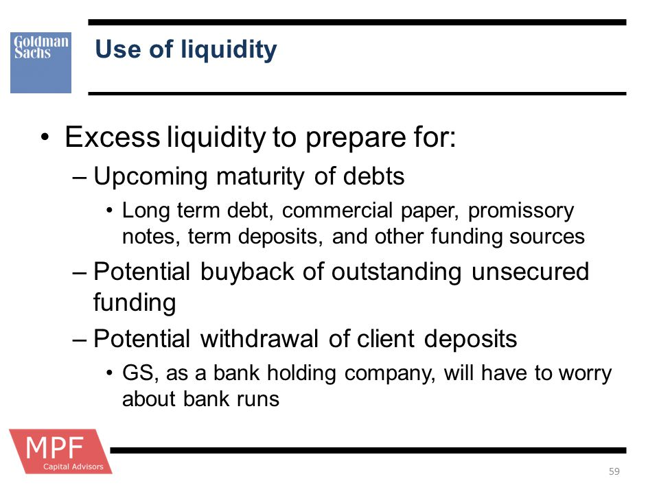 Use of liquidity Excess liquidity to prepare for: –Upcoming maturity of debts Long term debt, commercial paper, promissory notes, term deposits, and o