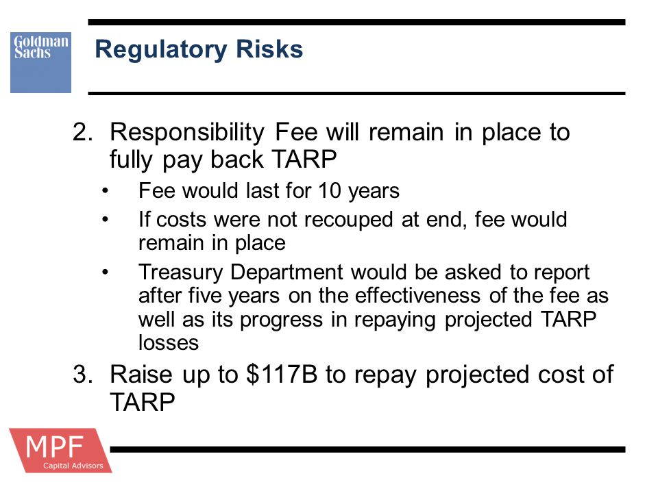 Regulatory Risks 2.Responsibility Fee will remain in place to fully pay back TARP Fee would last for 10 years If costs were not recouped at end, fee w