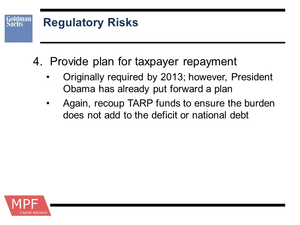 Regulatory Risks 4.Provide plan for taxpayer repayment Originally required by 2013; however, President Obama has already put forward a plan Again, rec
