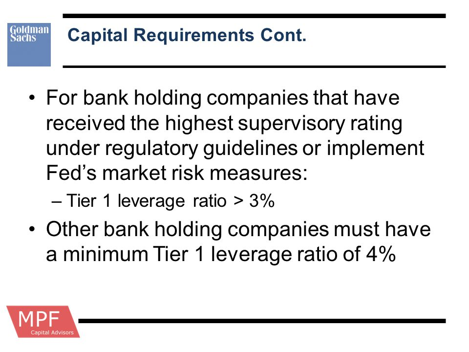 Capital Requirements Cont. For bank holding companies that have received the highest supervisory rating under regulatory guidelines or implement Fed's