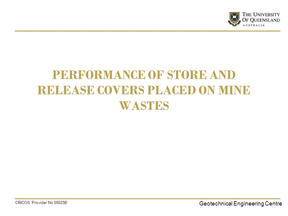 Geotechnical Engineering Centre CRICOS Provider No 00025B PERFORMANCE OF STORE AND RELEASE COVERS PLACED ON MINE WASTES