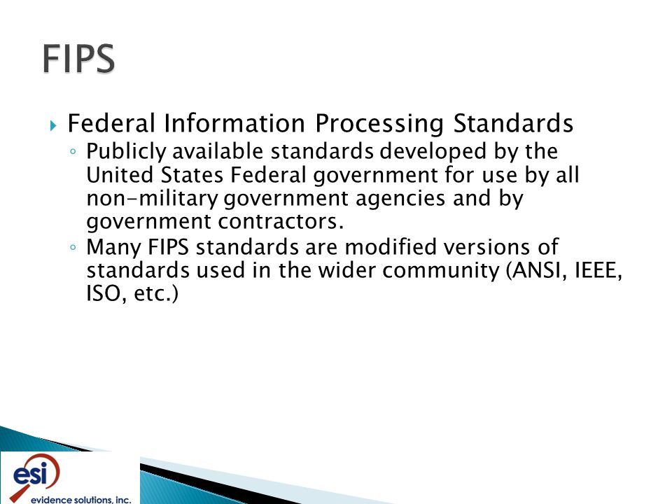  Federal Information Processing Standards ◦ Publicly available standards developed by the United States Federal government for use by all non-military government agencies and by government contractors.