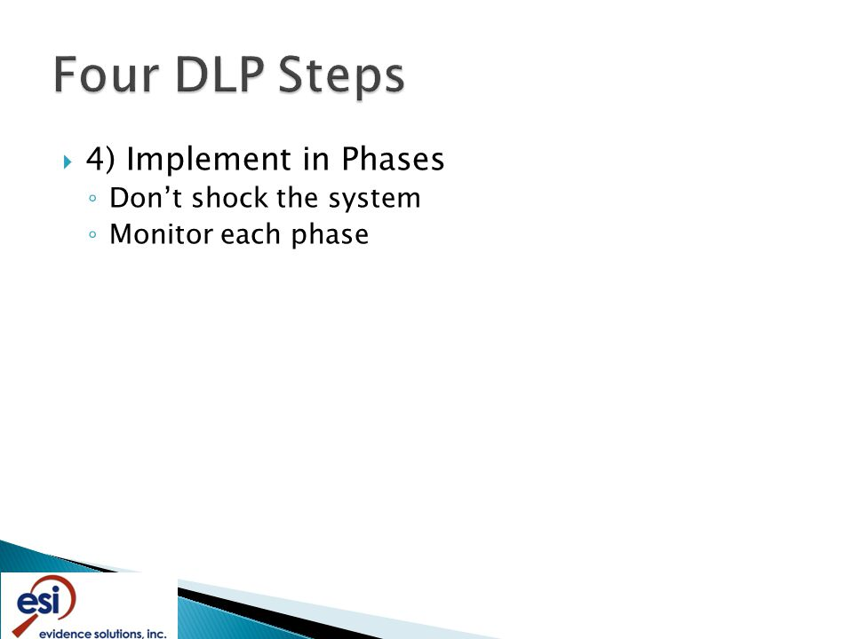  4) Implement in Phases ◦ Don't shock the system ◦ Monitor each phase