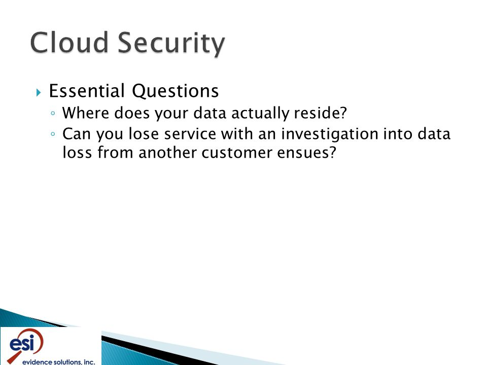  Essential Questions ◦ Where does your data actually reside.