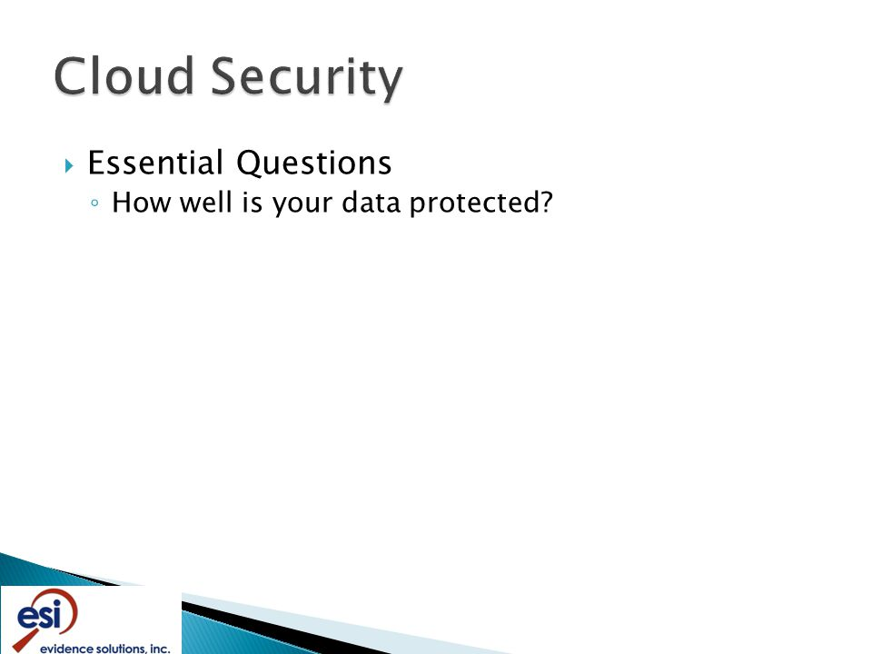  Essential Questions ◦ How well is your data protected