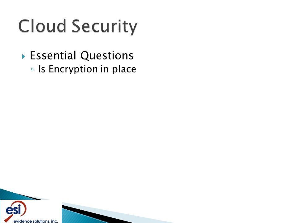  Essential Questions ◦ Is Encryption in place