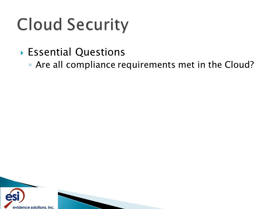  Essential Questions ◦ Are all compliance requirements met in the Cloud