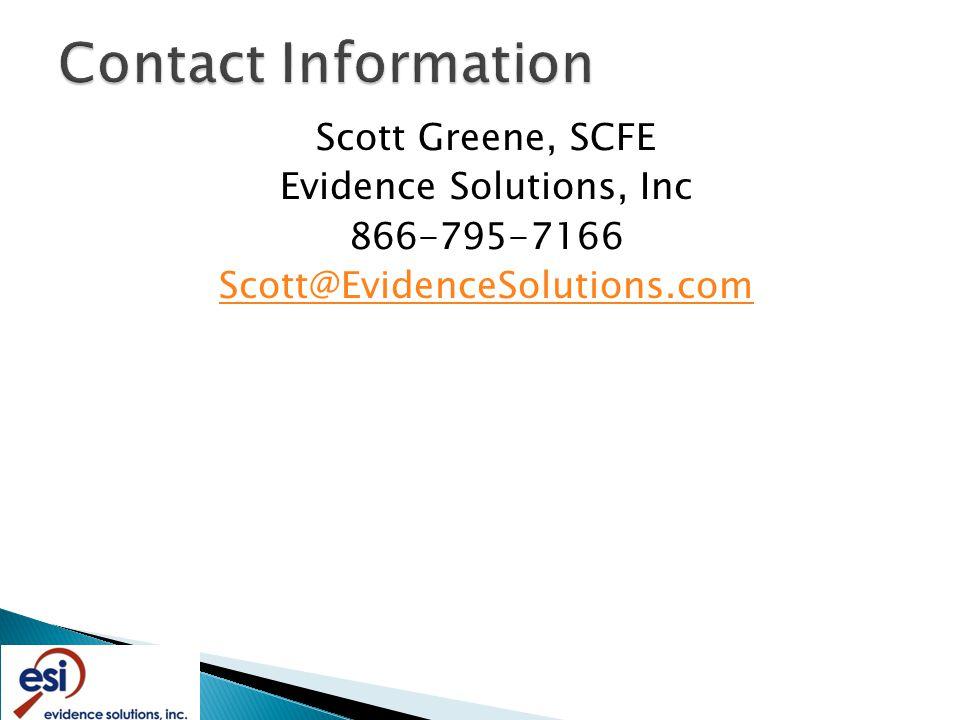 Scott Greene, SCFE Evidence Solutions, Inc 866-795-7166 Scott@EvidenceSolutions.com