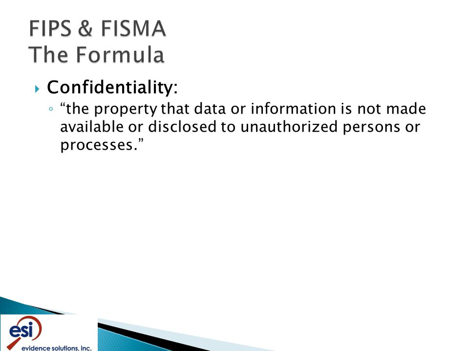  Confidentiality: ◦ the property that data or information is not made available or disclosed to unauthorized persons or processes.